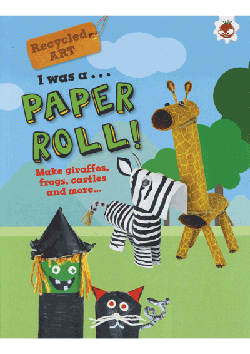 Recycled Art I was a… Paper Roll!